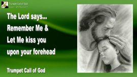 2010-11-30 - Remember Jesus-Jesus kisses your Forehead-Jesus Love endures forever-Trumpet Call of God