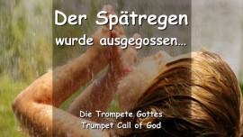 2011-03-26 DER SPAETREGEN WURDE AUSGEGOSSEN Sagt der Herr TROMPETENRUF GOTTES