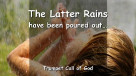 2011-03-26 THE LATTER RAINS HAVE BEEN POURED OUT Says the Lord TRUMPET CALL OF GOD