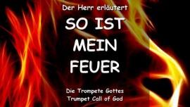 DER HERR Erlaeutert - So ist Mein Feuer - Das Feuer des Herrn - TROMPETEN RUF GOTTES