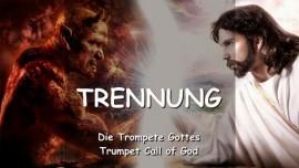 DER HERR SPRICHT ueber die TRENNUNG - Trompete Gottes
