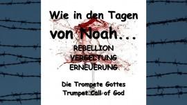 Das sagt Der Herr... Wie in den Tagen Noah's - Rebellion - Vergeltung - Erneuerung