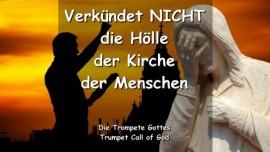 Der Herr sagt - Verkuendet nicht die Hoelle der Kirche der Menschen