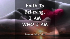 Faith is Believing - I am who I am