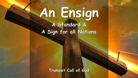 THE LORD Elucidates AN ENSIGN - A Standard and A Sign for all Nations - TRUMPET CALL OF GOD-1280