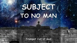 THE LORD SAYS - My Word is subject to NO man - TRUMPET CALL OF GOD
