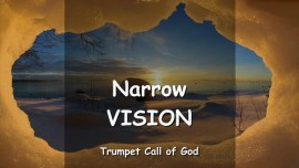 THE LORD SPEAKS about a narrow Vision - TRUMPET CALL OF GOD