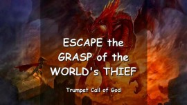 THUS SAYS THE LORD - Escape the Grasp of the World's Thief - TRUMPET CALL OF GOD