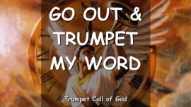 THUS SAYS THE LORD - Go out and trumpet My Word - TRUMPET CALL OF GOD