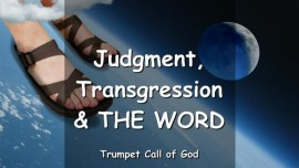 THUS SAYS THE LORD - Judgment, Transgression and THE WORD - TRUMPET CALL OF GOD