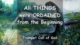 THUS SAYS THE LORD... All Things were ORDAINED from the Beginning