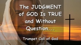 THUS SAYS THE LORD... The Judgement of God is TRUE and without Question