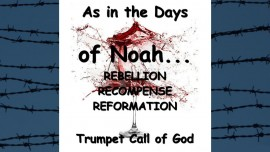Thus says The Lord... As in the Days of Noah - Rebellion - Recompense - Reformation