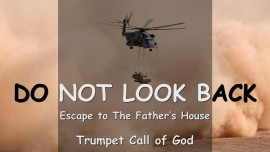 Thus says The Lord... Do not look back - Escape to The Father's House