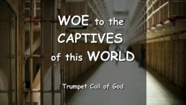 Thus says the Lord - Woe to the Captives of this World