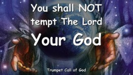 Thus says the Lord-You shall NOT tempt The Lord your God-Trumpet Call of God