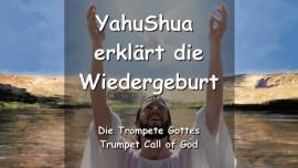 YAHUSHUA Erklaert die Wiedergeburt - TROMPETE GOTTES