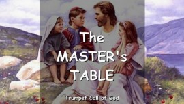 YAHUSHUA SAYS - This is The MASTERs TABLE - TRUMPET CALL OF GOD