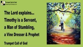 2009-02-17 - Who is Timothy Trumpet Call of God-Timothy is a Servant-Man of Stumbling-Vinedresser-Prophet