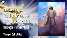 2009-08-18 - It is Time for the Son of Man to be glorified through His Servants-Trumpet Call of God