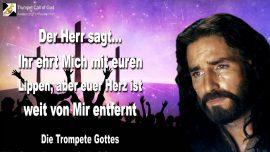 2009-09-09 - Kirchen-Ihr ehrt Mich mit euren Lippen-Euer Herz ist weit von Mir entfernt-Die Trompete Gottes