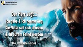 2010-05-14 - Der Herr gibt-Der Herr nimmt-Die Natur soll sich erheben-Natur als Feind-Die Trompete Gottes