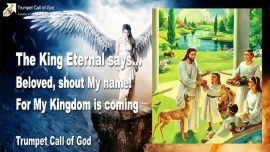 2010-06-21 - The King Eternal says-Beloved shout My Nam-Kingdom of God comes-Trumpet Call of God