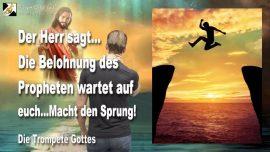 2010-10-30 - Die Belohnung des Propheten wartet-Geistige Wiedergeburt-Sprung-Springen-Die Trompete Gottes