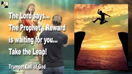 2010-10-30 - The Prophets Reward is waiting-Spiritual Rebirth-Take a Leap- Jump-Trumpet Call of God