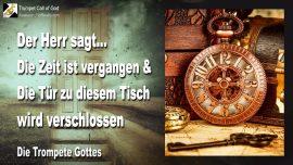 2010-11-11 - Die Zeit ist vergangen-Die Tür zu diesem Tisch wird verschlossen-Die Trompete Gottes