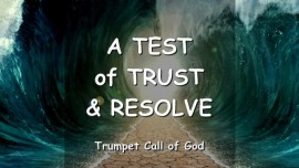 A TRYING of your TRUST, a TESTING of your RESOLVE - Your FAITH revealed - Trumpet Call of God
