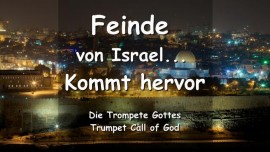 DAS SAGT DER HERR-GOTT VON ISRAEL - Feinde von Israel-Kommt Hervor - Die letzte Posaune Gottes