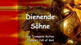 DER HERR SAGT zu Seinen dienenden Soehnen - Trompete Gottes
