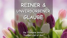 DER HERR SPRICHT ueber den reinen und unverdorbenen Glauben - TROMPETE GOTTES