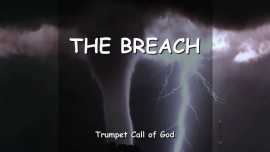 THE LORD Explains - The Breach - TRUMPET CALL OF GOD