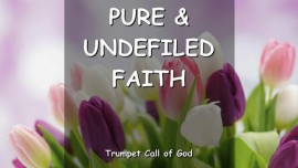 THE LORD SPEAKS about pure and undefiled Faith - TRUMPET CALL OF GOD