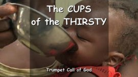THE LORD SPEAKS about the Cups of the Thirsty - TRUMPET CALL OF GOD