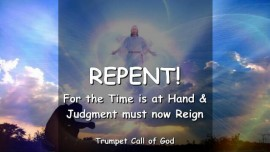 THUS SAYS THE LORD_Repent_For the Time is at Hand and Judgment must now reign_Trumpet Call of God