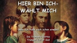 YAHUSHUA SAGT - Hier bin Ich - Waehlt Mich - TROMPETE GOTTES