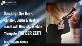 2010-10-21 - Das sagt der Herr-Christen-Juden-Muslime-Dies ist die letzte Trompete vor der Zeit-Trompete Gottes