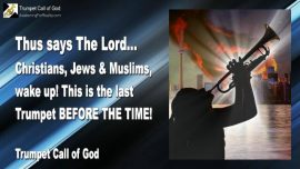 2010-10-21 - Thus says the Lord-Christians-Jews-Muslims-This is The last Trumpet Call of God before the Time