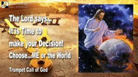 2011-03-02 - It is Time to choose-Make a Decision-God Jesus or the World-The Lords Table-Trumpet Call of God