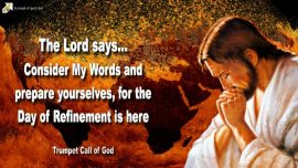 2011-03-07 - Consider the Words of God-cease from speaking-Day of Refinement Purification-Trumpet Call of God Jesus Christ