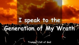 2011-05-27 - I speak to the Generation of My Wrath-Trumpet Call of God-Loveletter from God