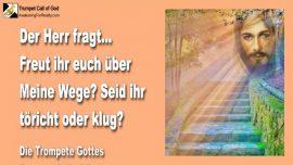 2011-05-30 - Freude-Wege des Herrn-Klug oder toericht-Die Trompete Gottes-Liebesbrief von Jesus