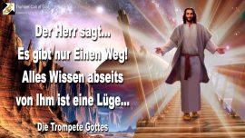 2011-07-01 - Es gibt nur einen Weg-Alles Wissen abseits von YahuShua ist Lug und Trug-Die Trompete Gottes