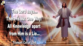 2011-07-01 - There is but One Way-All Knowledge apart from Jesus Christ is a Lie-Trumpet Call of God