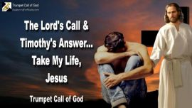 2011-12-05 - Testimony of Timothy-The Lords Call-Answer-Take My Life Jesus-Trumpet Call of God