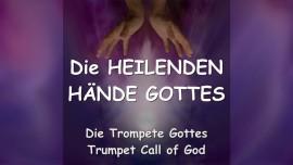 DER HERR ERKLAERT... Die Heilenden Haende Gottes - Trompete Gottes
