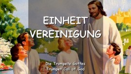 DER HERR SPRICHT ueber Einheit - Vereinigung - TROMPETE GOTTES
